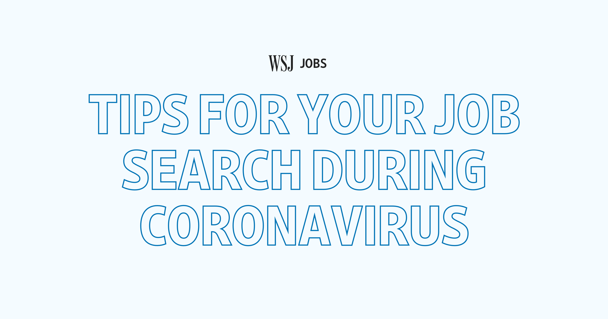 WSJ Jobs: Tips For Your Job Search During Coronavirus.